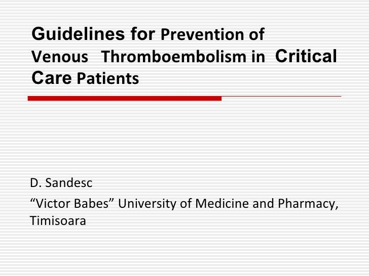 """Guidelines for  Prevention of  Venous  Thromboembolism in  Critical Care  Patients D. Sandesc """" Victor Babes"""" University o..."""