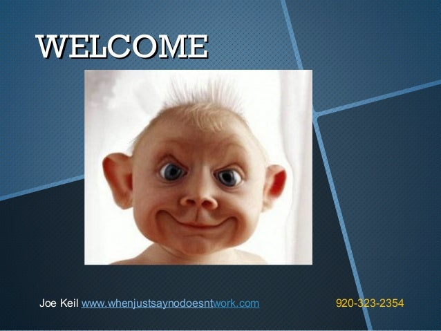 WELCOME  Joe Keil www.whenjustsaynodoesntwork.com  920-323-2354