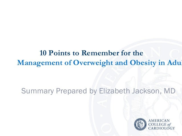 10 Points to Remember for the Management of Overweight and Obesity in Adul Summary Prepared by Elizabeth Jackson, MD