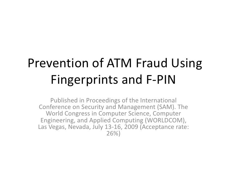Prevention of ATM Fraud Using Fingerprints and F-PIN<br />Published in Proceedings of the International Conference on Sec...