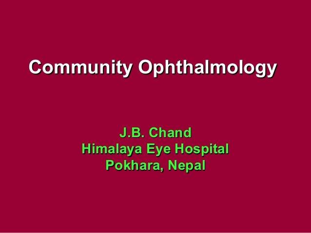 Community OphthalmologyCommunity Ophthalmology J.B. ChandJ.B. Chand Himalaya Eye HospitalHimalaya Eye Hospital Pokhara, Ne...