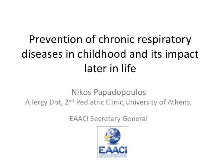 Prevention of chronic respiratorydiseases in childhood and its impact             later in life               Nikos Papado...
