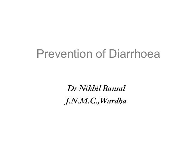 Prevention of Diarrhoea      Dr Nikhil Bansal     J.N.M.C.,Wardha