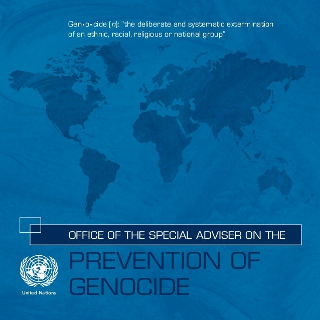 """United Nations PREVENTION OF GENOCIDE OFFICE OF THE SPECIAL ADVISER ON THE Gen•o•cide (n): """"the deliberate and systema..."""