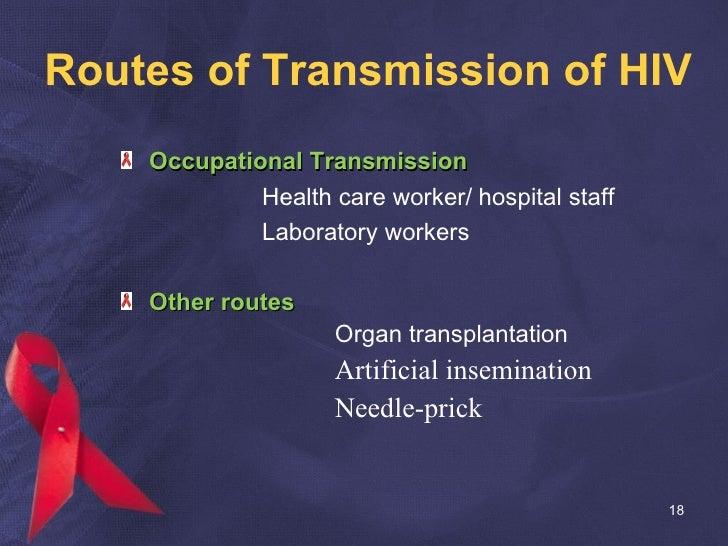 Routes of Transmission of HIV <ul><li>Occupational Transmission </li></ul><ul><li>Health care worker/   hospital staff </l...