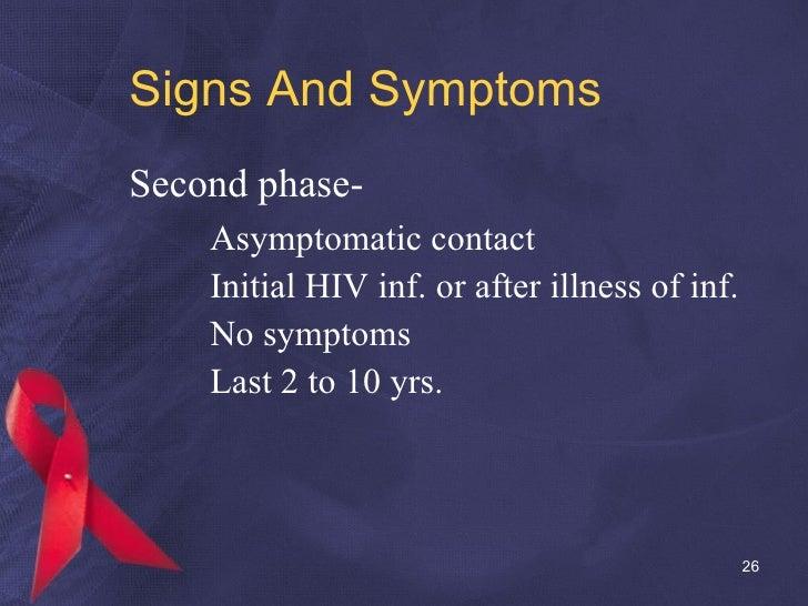 Signs And Symptoms <ul><li>Second phase- </li></ul><ul><li>Asymptomatic contact </li></ul><ul><ul><li>Initial HIV inf. or ...
