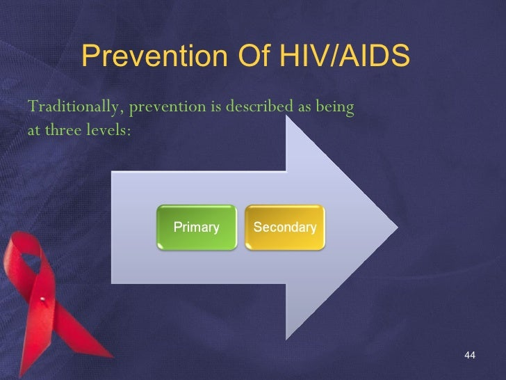 Prevention Of HIV/AIDS Traditionally, prevention is described as being at three levels: