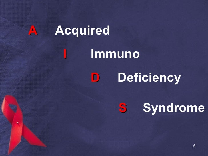A   Acquired   I Immuno D   Deficiency   S   Syndrome