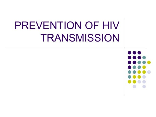 PREVENTION OF HIV TRANSMISSION