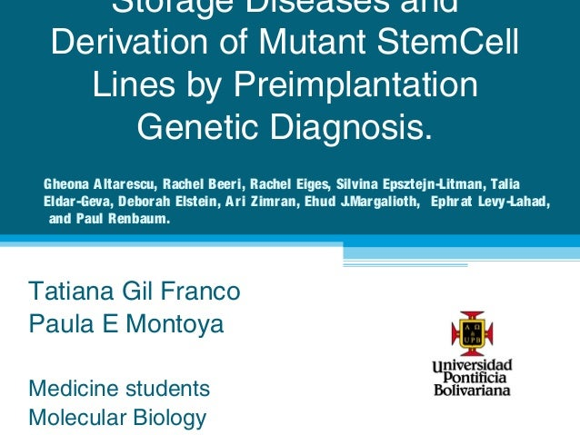 Storage Diseases and Derivation of Mutant StemCell   Lines by Preimplantation      Genetic Diagnosis. Gheona A ltar escu, ...