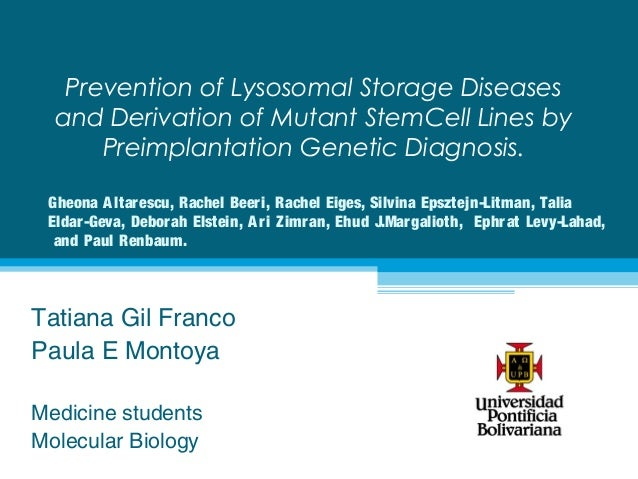 Prevention of Lysosomal Storage Diseases  and Derivation of Mutant StemCell Lines by      Preimplantation Genetic Diagnosi...