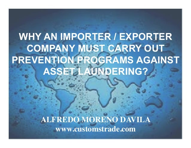 WHY AN IMPORTER / EXPORTER COMPANY MUST CARRY OUT PREVENTION PROGRAMS AGAINST ASSET LAUNDERING?  ALFREDO MORENO DAVILA  w...