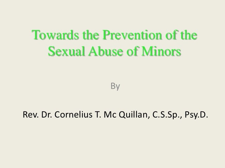 Towards the Prevention of the    Sexual Abuse of Minors                       ByRev. Dr. Cornelius T. Mc Quillan, C.S.Sp.,...