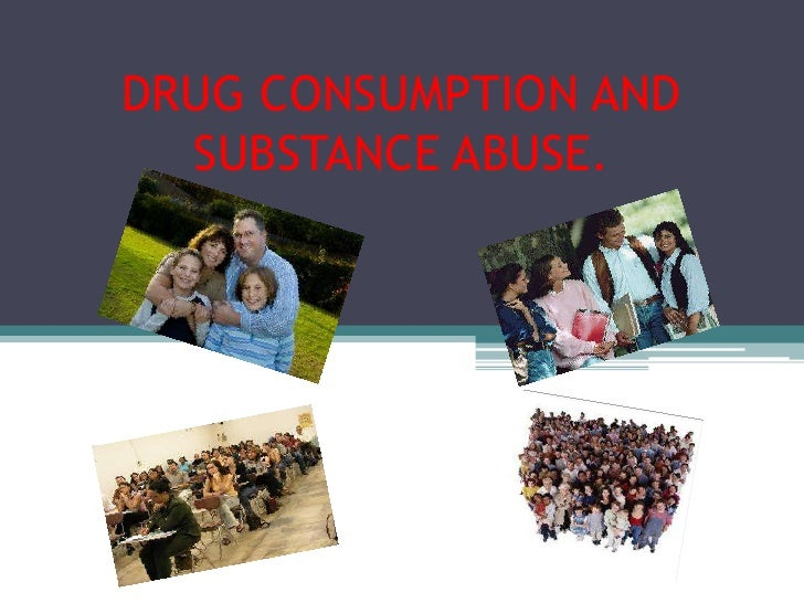 DRUG CONSUMPTION AND SUBSTANCE ABUSE.<br />
