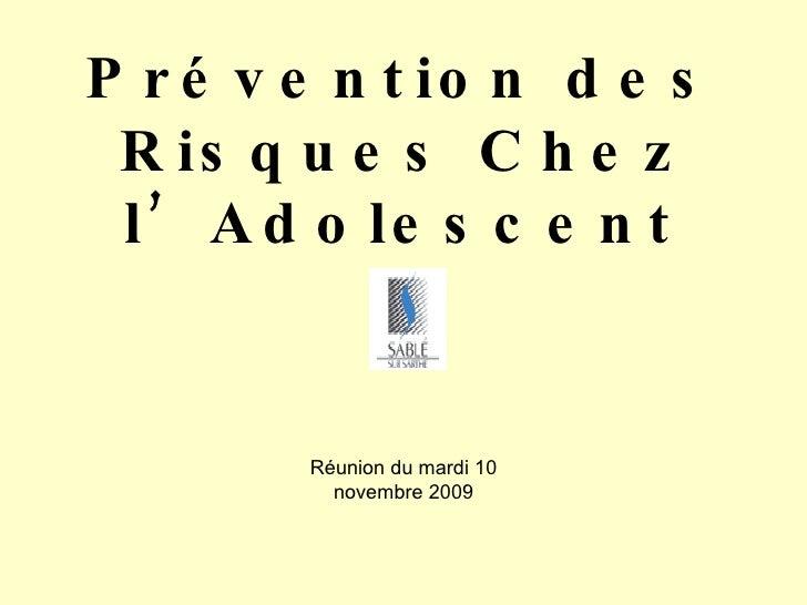 Prévention des Risques Chez l'Adolescent Réunion du mardi 10 novembre 2009