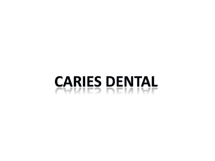 CARIES DENTAL<br />