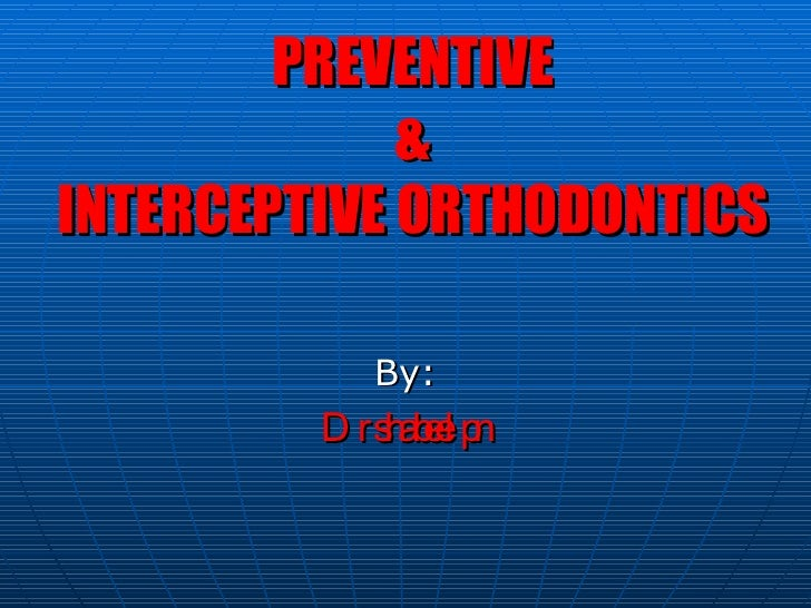 PREVENTIVE & INTERCEPTIVE ORTHODONTICS By: Dr shabeel pn