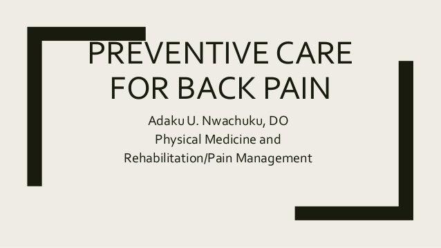 PREVENTIVE CARE FOR BACK PAIN Adaku U. Nwachuku, DO Physical Medicine and Rehabilitation/Pain Management