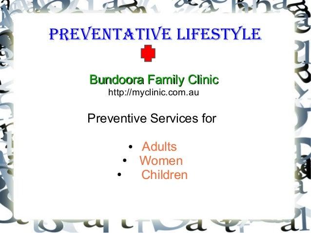Preventative LifestyLe Bundoora Family ClinicBundoora Family Clinic http://myclinic.com.au Preventive Services for ● Adult...