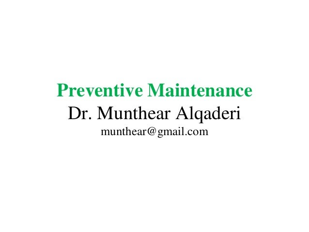 Preventive MaintenanceDr. Munthear Alqaderimunthear@gmail.com