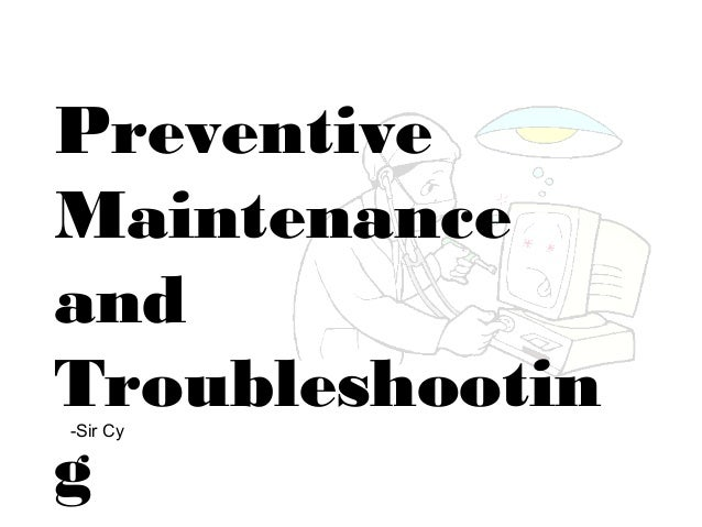 Preventive Maintenance and Troubleshootin g -Sir Cy