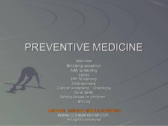 PREVENTIVE MEDICINE Vaccines Smoking cessation AAA screening Lipids DM Screening Osteoporosis Cancer screening - Oncology ...