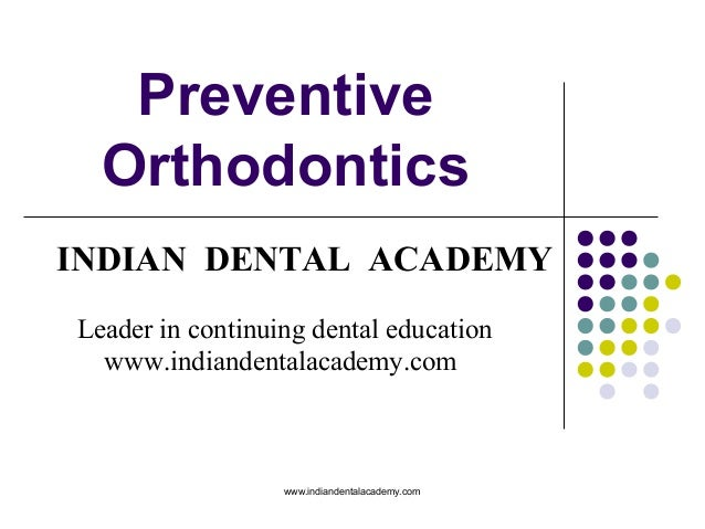 Preventive Orthodontics INDIAN DENTAL ACADEMY Leader in continuing dental education www.indiandentalacademy.com  www.india...