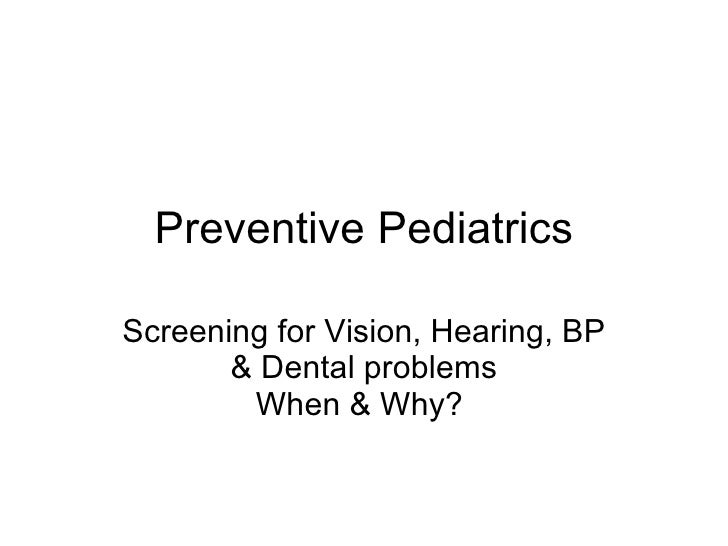 Preventive Pediatrics Screening for Vision, Hearing, BP & Dental problems When & Why?