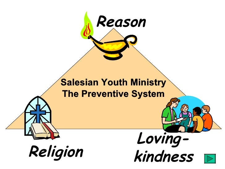 Religion Loving-kindness Reason Salesian Youth Ministry The Preventive System Salesian Youth Ministry The Preventive System