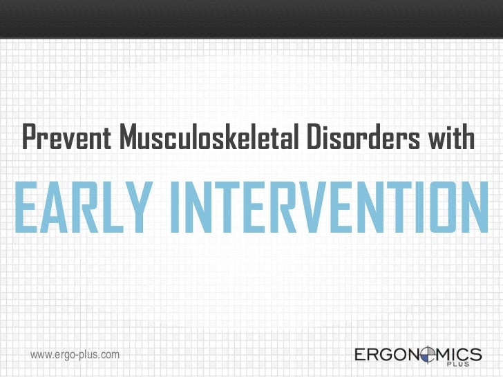 Prevent Musculoskeletal Disorders withEARLY INTERVENTIONwww.ergo-plus.com