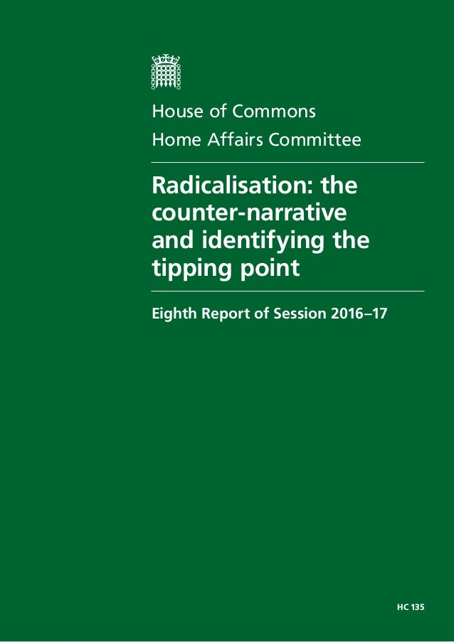 HC 135 House of Commons Home Affairs Committee Radicalisation: the counter-narrative and identifying the tipping point Eig...