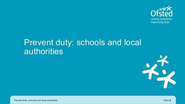 Prevent duty: schools and local authorities Prevent duty: schools and local authorities Slide 1