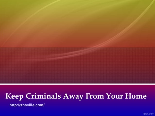 Keep Criminals Away From Your Home http://snsville.com/