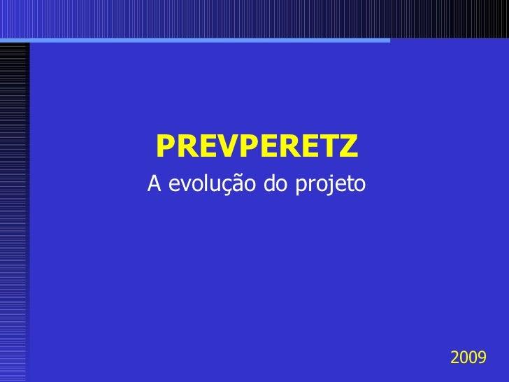 2009 PREVPERETZ A evolução do projeto