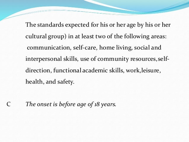The standards expected for his or her age by his or her cultural group) in at least two of the following areas: communicat...