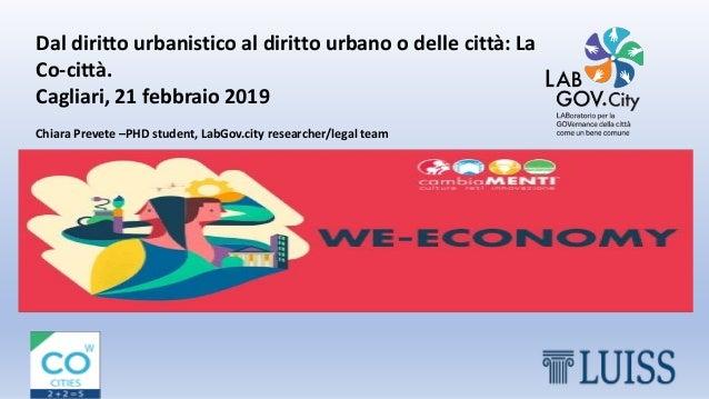 Dal diritto urbanistico al diritto urbano o delle città: La Co-città. Cagliari, 21 febbraio 2019 Chiara Prevete –PHD stude...