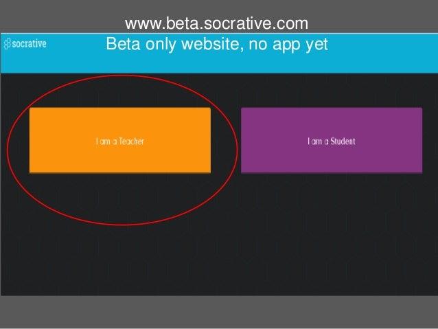 www.beta.socrative.com Beta only website, no app yet