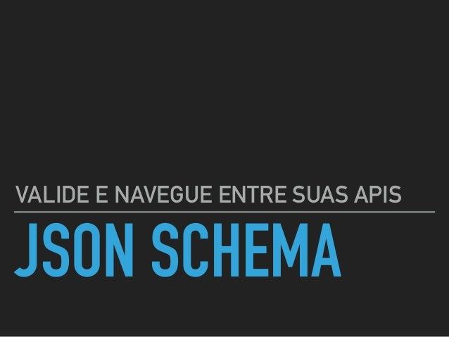 JSON SCHEMA VALIDE E NAVEGUE ENTRE SUAS APIS