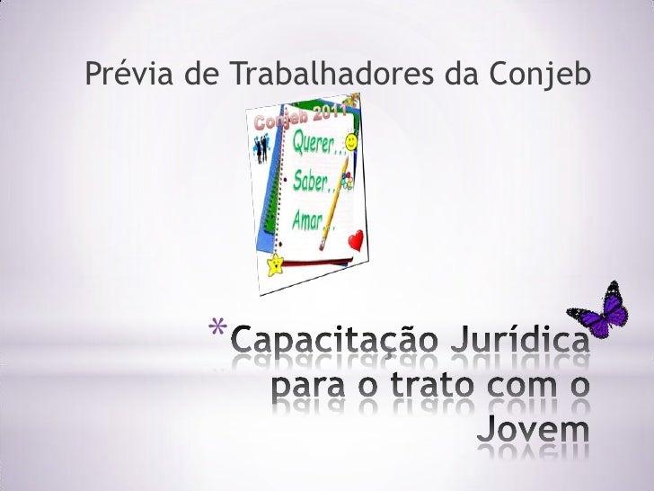 Prévia de Trabalhadores da Conjeb<br />Capacitação Jurídica para o trato com o Jovem <br />