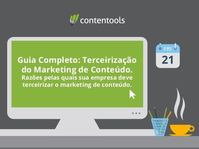 Guia Completo: Terceirização  do Marketing de Conteúdo.  Razões pelas quais sua empresa deve  terceirizar o marketing de c...