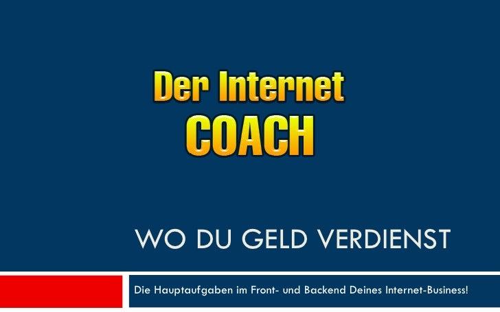 WO DU GELD VERDIENST Die Hauptaufgaben im Front- und Backend Deines Internet-Business!