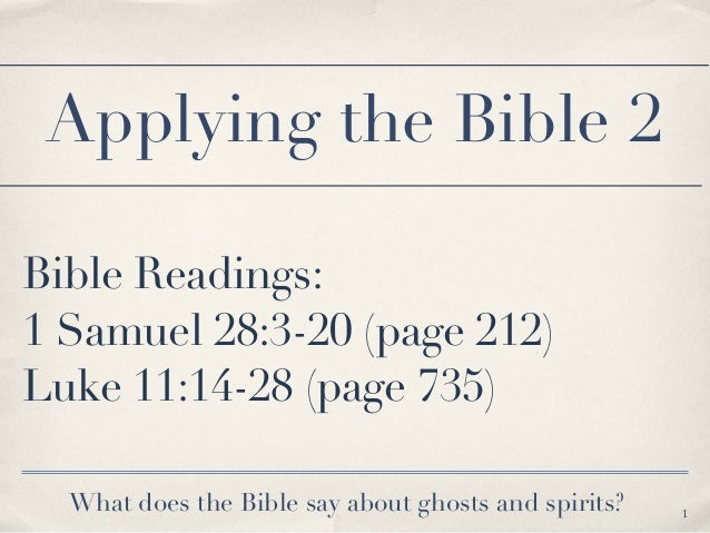 Bible Readings: 1 Samuel 28:3-20 (page 212) Luke 11:14-28 (page 735) 1 Applying the Bible 2 What does the Bible say about ...