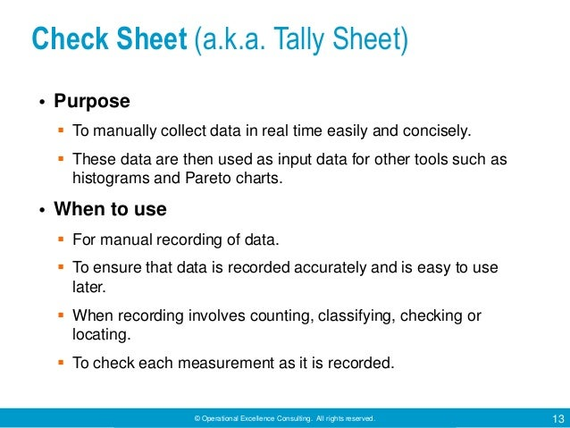 © Operational Excellence Consulting. All rights reserved. 13 Check Sheet (a.k.a. Tally Sheet) • Purpose  To manually coll...
