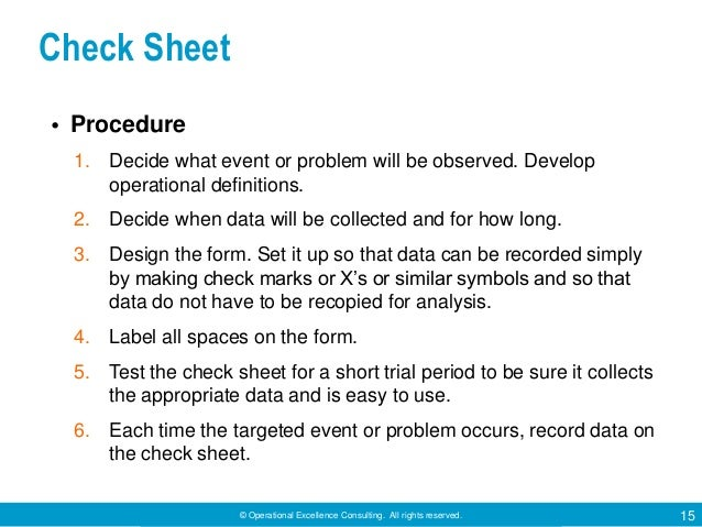 © Operational Excellence Consulting. All rights reserved. 15 Check Sheet • Procedure 1. Decide what event or problem will ...