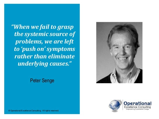"""© Operational Excellence Consulting. All rights reserved. """"When we fail to grasp the systemic source of problems, we are l..."""