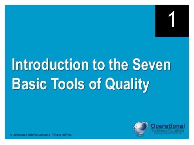 © Operational Excellence Consulting. All rights reserved. Introduction to the Seven Basic Tools of Quality 1