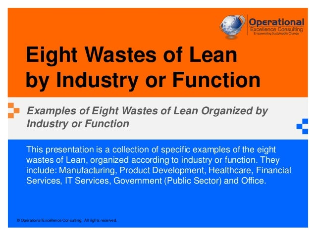 © Operational Excellence Consulting. All rights reserved. This presentation is a collection of specific examples of the ei...