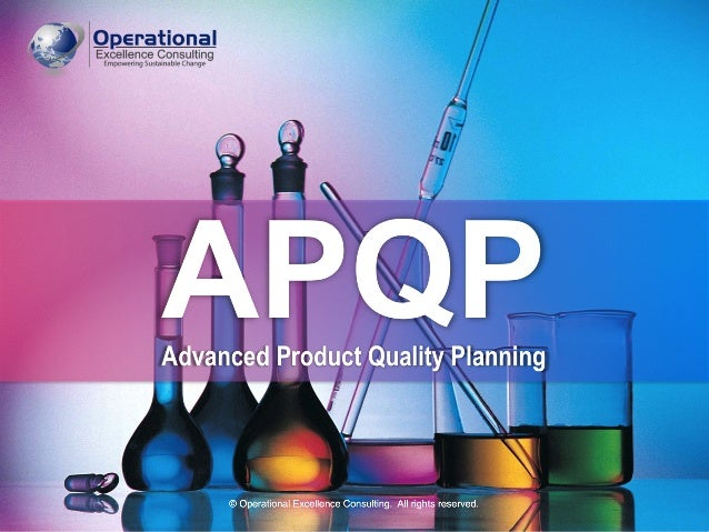 © Operational Excellence Consulting. All rights reserved. APQPAdvanced Product Quality Planning © Operational Excellence C...