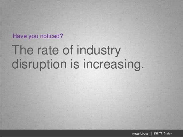 @ISITE_Design@UsefulArtsThe rate of industrydisruption is increasing.Have you noticed?