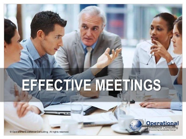 © Operational Excellence Consulting. All rights reserved. EFFECTIVE MEETINGS © Operational Excellence Consulting. All righ...